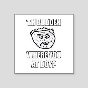 Eh Buddeh - Where Sticker