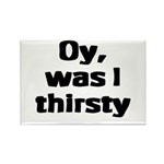 Oy, was I thirsty... Rectangle Magnet (100 pack)