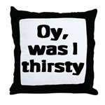Oy, was I thirsty... Throw Pillow