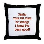 Santa's List is wrong I've been good  Throw Pillow