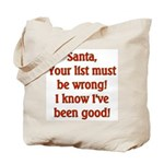 Santa's List is wrong I've been good  Tote Bag
