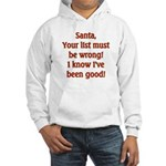 Santa's List is wrong I've been good Hooded Sweat