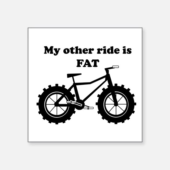 My other ride is Fat Sticker