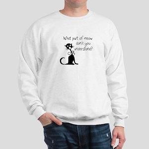 cat saying w/ attitude Sweatshirt