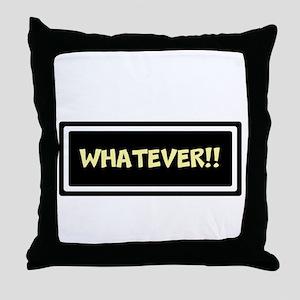 WHATEVER!! Throw Pillow