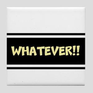 WHATEVER!! Tile Coaster