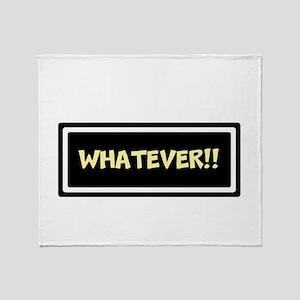 WHATEVER!! Throw Blanket