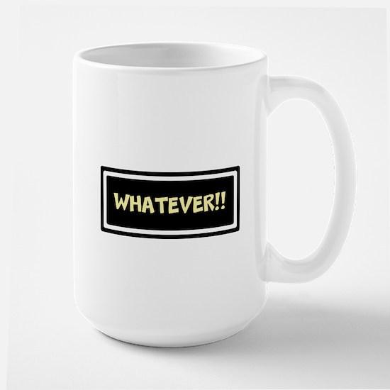 WHATEVER!! Mug