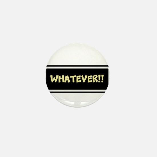 WHATEVER!! Mini Button