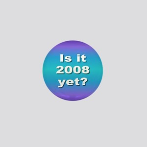 2008 YET... Mini Button