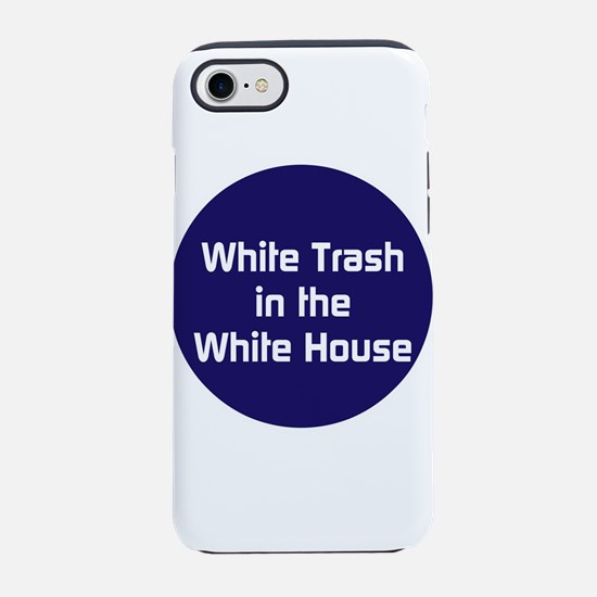 White trash in the White House iPhone 7 Tough Case
