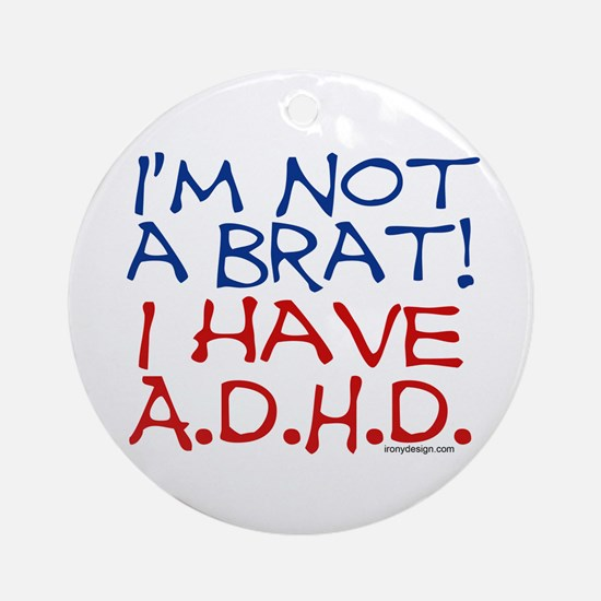 I'm not a brat! I have ADHD! Ornament (Round)