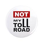 "No Toll Road Through South 3.5"" Button (100 P"