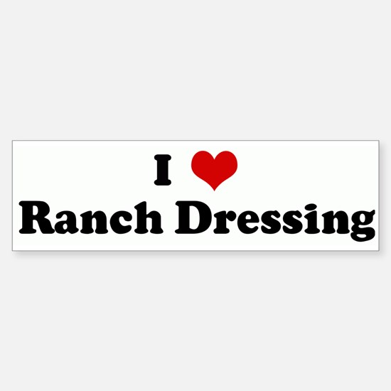 I Love Ranch Dressing Bumper Bumper Bumper Sticker