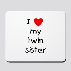 I love my twin sister Mousepad