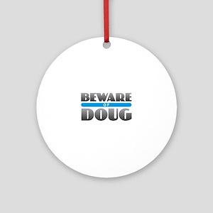 Beware of Doug Round Ornament