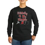 Stictly for My Ninjas Long Sleeve Dark T-Shirt