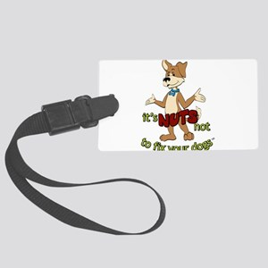 its NUTS not to fix your dogs Luggage Tag