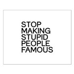 Stop making stupid people famous Posters
