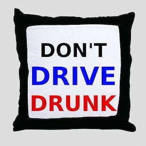 Dont Drive Drunk Throw Pillow