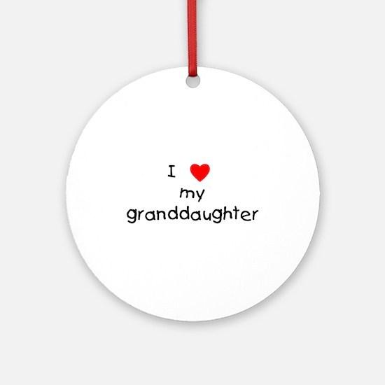 I love my granddaughter Ornament (Round)