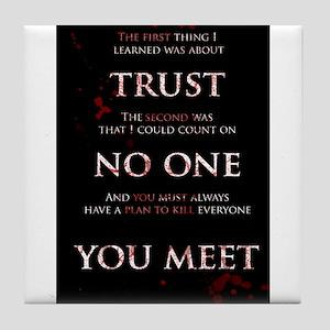 Trust No One You Meet Tile Coaster