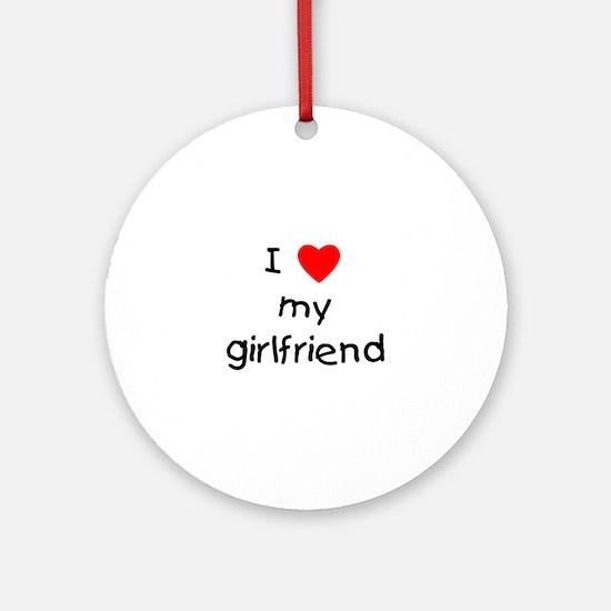 I love my girlfriend Ornament (Round)