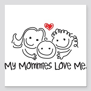 """My Mommies Love Me Square Car Magnet 3"""" x 3"""""""