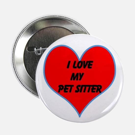 "I LOVE MY PET SITTER 2.25"" Button"