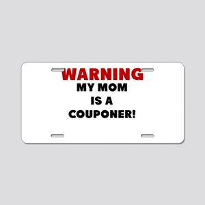 Warning My Mom Is A Couponer Aluminum License Plat
