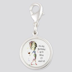Its my Birthday and Ill Wine if I want to! Charms