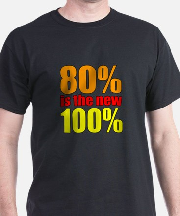 80% is the new 100% T-Shirt