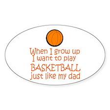 Basketball...just like DAD Oval Sticker