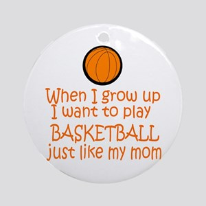 Basketball...just like MOM Ornament (Round)