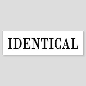 IDENTICAL Bumper Sticker