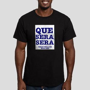 QUE SERA, SERA - WHAT WILL BE WILL BE! T-Shirt