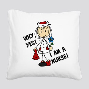 Why Yes I Am A Nurse Square Canvas Pillow