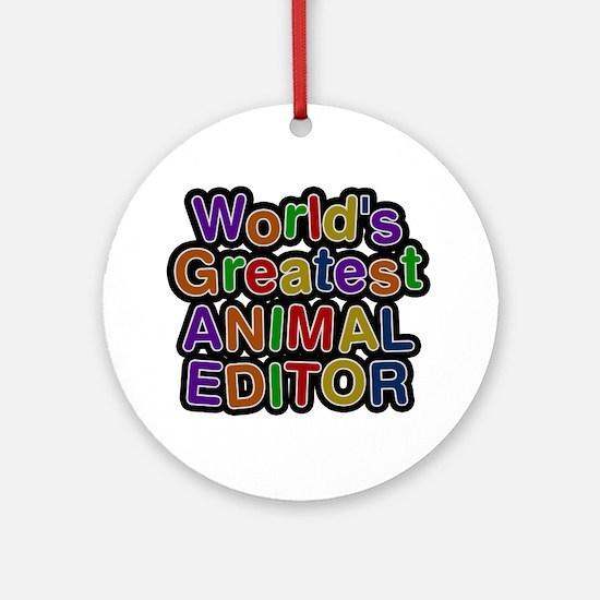 World's Greatest ANIMAL EDITOR Round Ornament