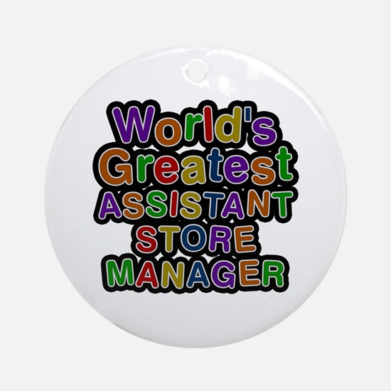 World's Greatest ASSISTANT STORE MANAGER Round Orn