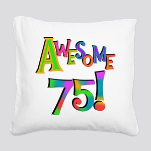 Awesome 75 Birthday Square Canvas Pillow