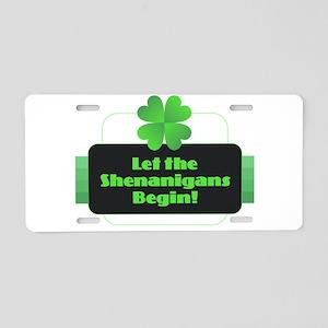 Let the Shenanigans Begin Aluminum License Plate