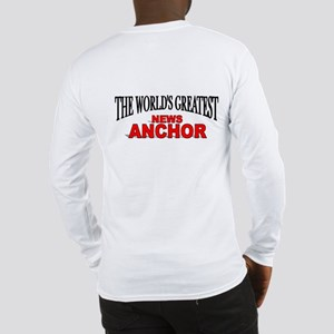 """The World's Greatest News Anchor"" Long Sleeve T-S"
