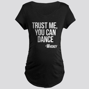 Whiskey - You Can Dance Maternity T-Shirt