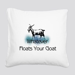 Whatever Floats Your Goat Square Canvas Pillow