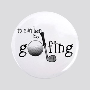 """Id Rather Be Golfing 3.5"""" Button"""