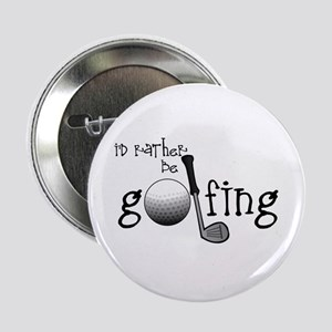 "Id Rather Be Golfing 2.25"" Button"