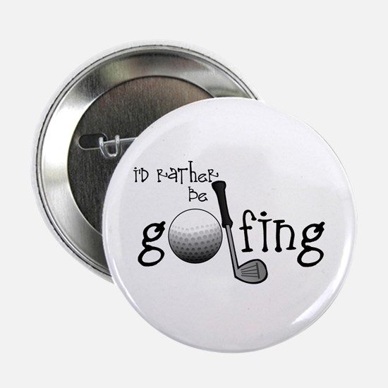 """Id Rather Be Golfing 2.25"""" Button"""