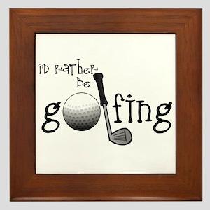 Id Rather Be Golfing Framed Tile