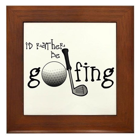 Id Rather Be Golfing Framed Tile