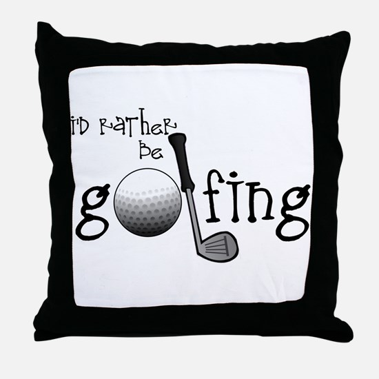 Id Rather Be Golfing Throw Pillow